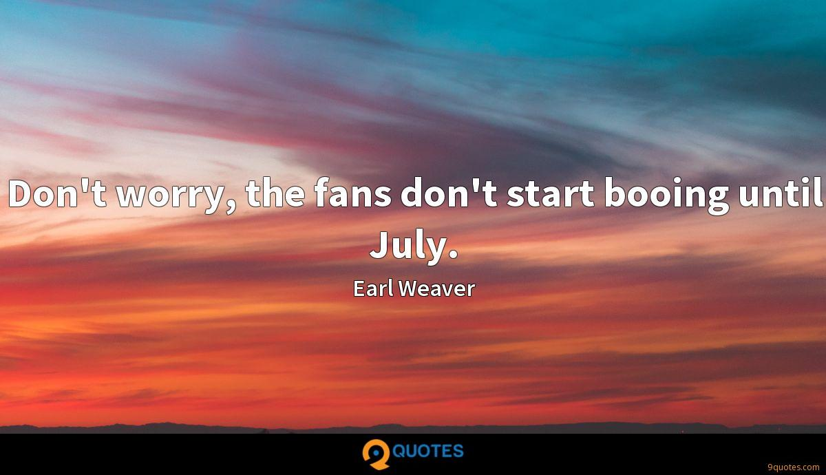 Don't worry, the fans don't start booing until July.