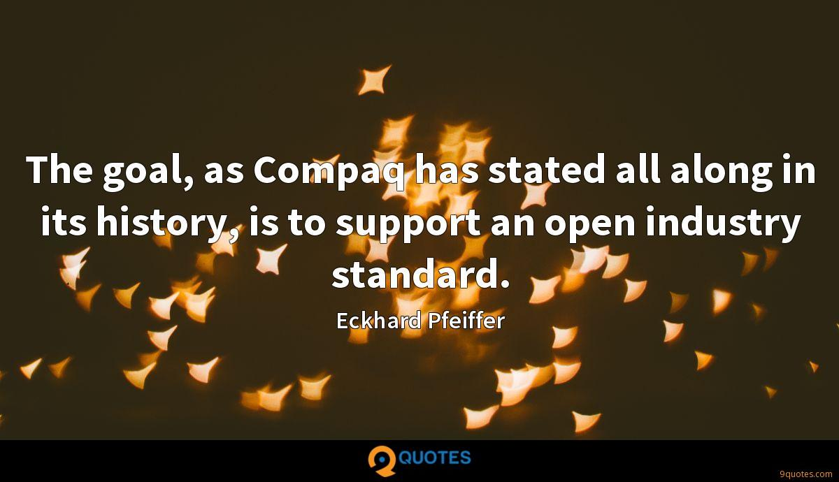 The goal, as Compaq has stated all along in its history, is to support an open industry standard.