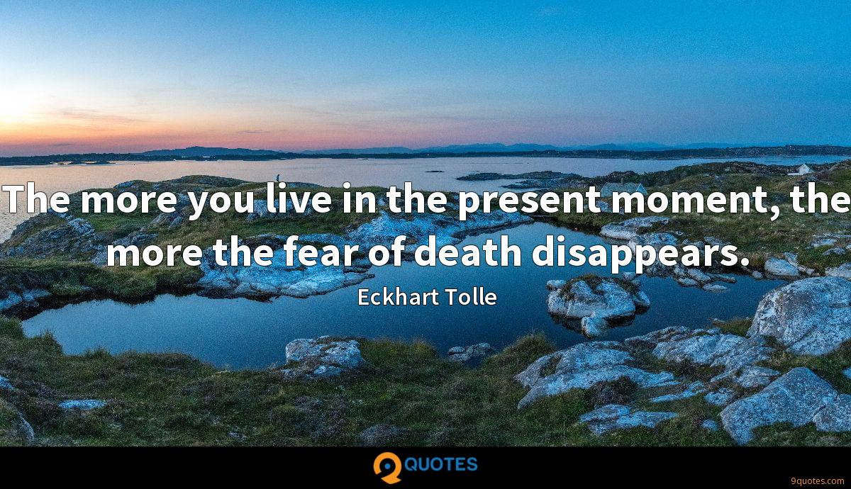 The More You Live In The Present Moment The More The Fear
