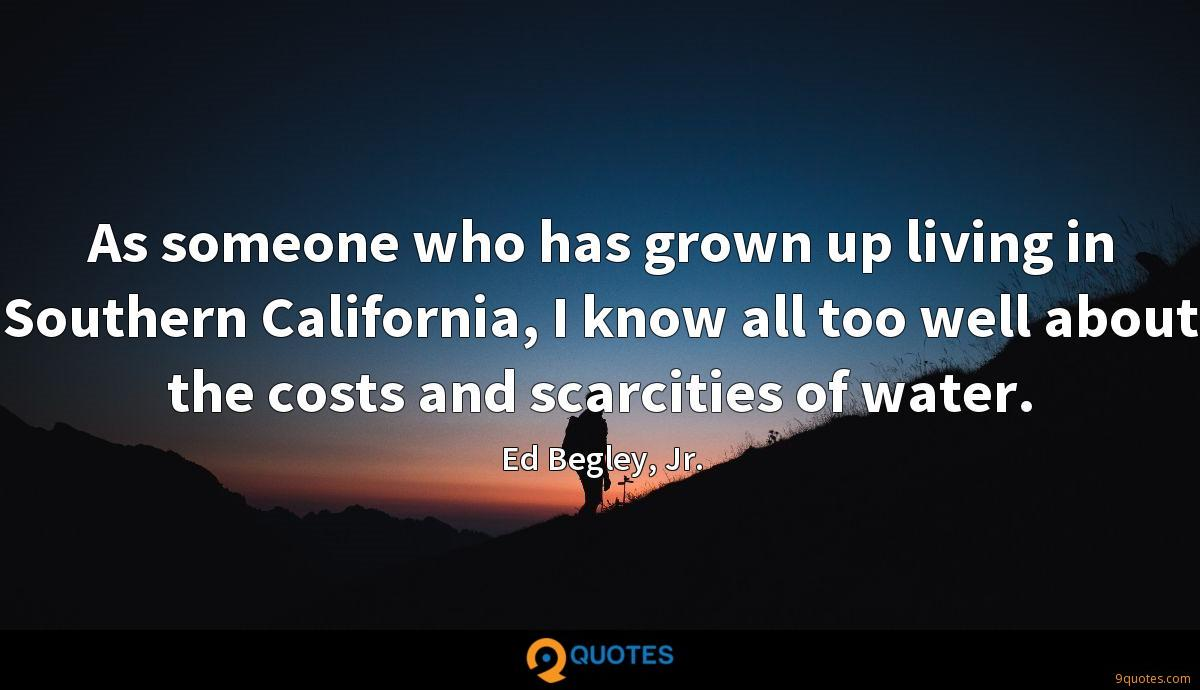 As someone who has grown up living in Southern California, I know all too well about the costs and scarcities of water.