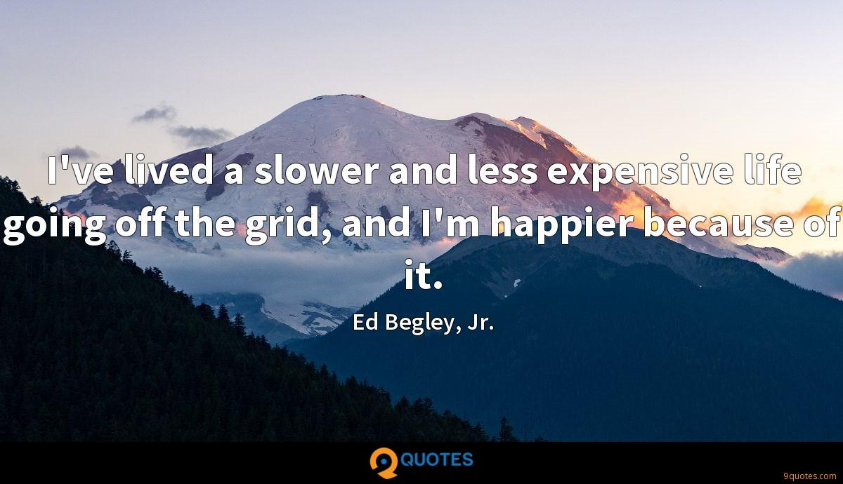 I've lived a slower and less expensive life going off the grid, and I'm happier because of it.
