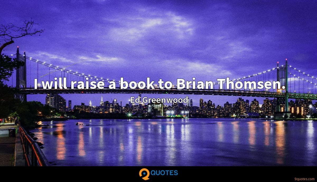 I will raise a book to Brian Thomsen.