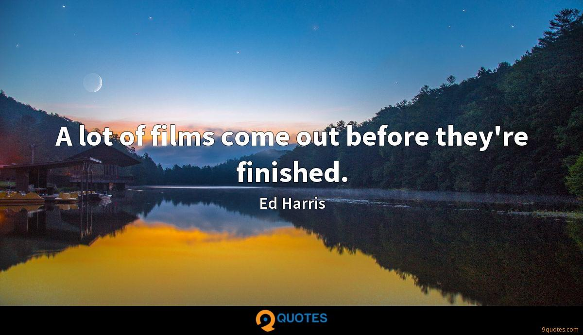 A lot of films come out before they're finished.