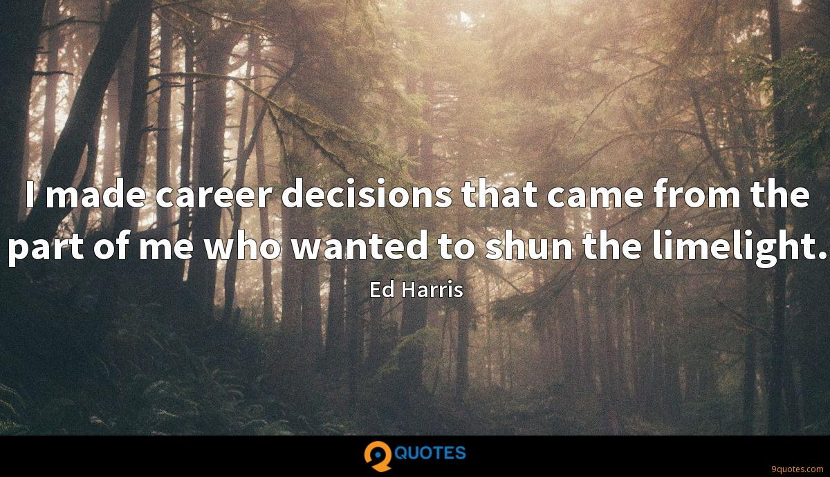 I made career decisions that came from the part of me who wanted to shun the limelight.