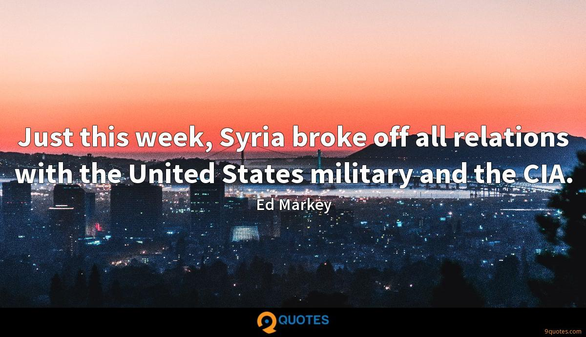 Just this week, Syria broke off all relations with the United States military and the CIA.