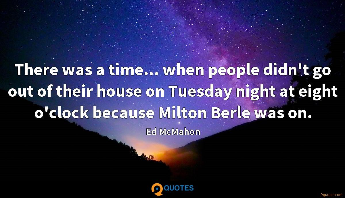 There was a time... when people didn't go out of their house on Tuesday night at eight o'clock because Milton Berle was on.