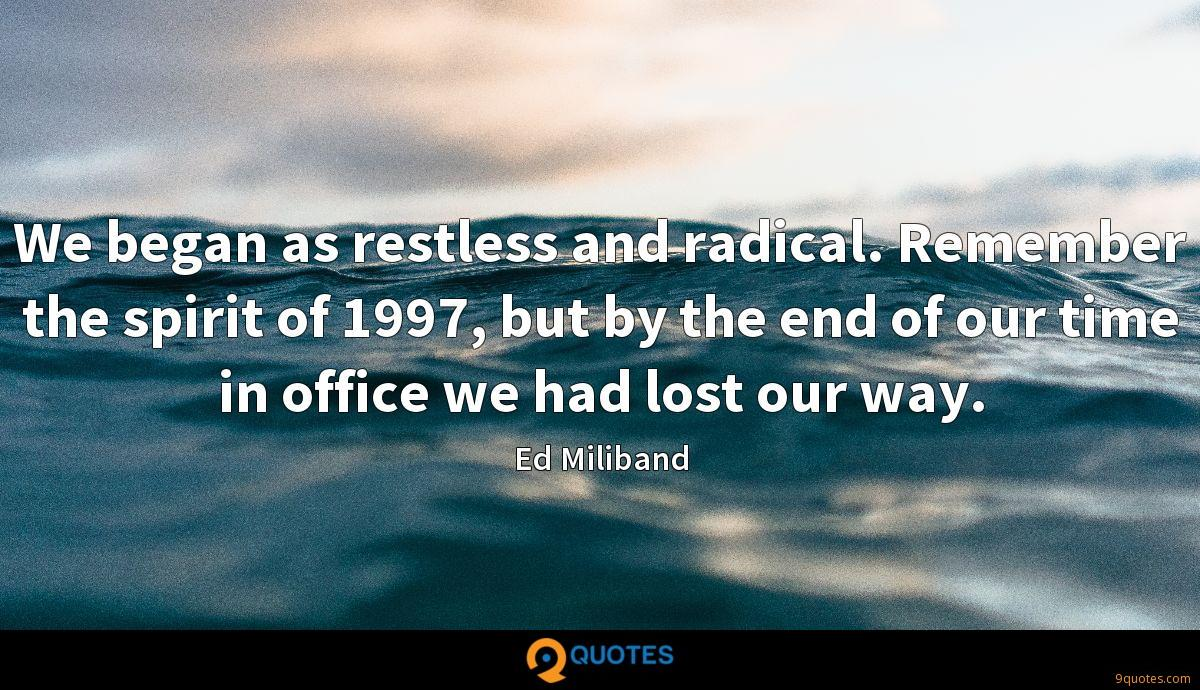 We began as restless and radical. Remember the spirit of 1997, but by the end of our time in office we had lost our way.