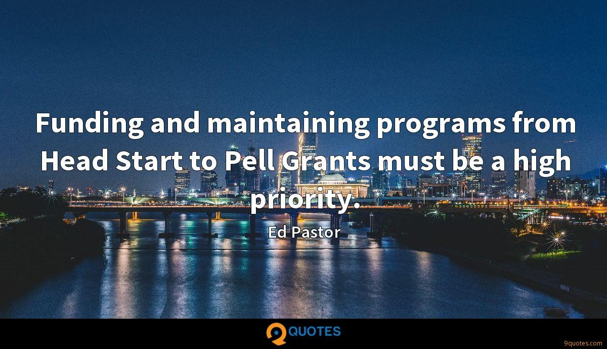 Funding and maintaining programs from Head Start to Pell Grants must be a high priority.