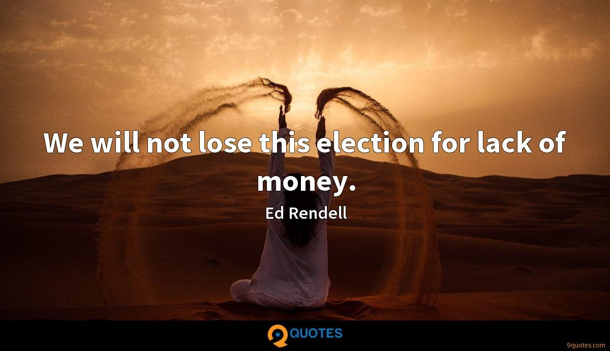 We will not lose this election for lack of money.