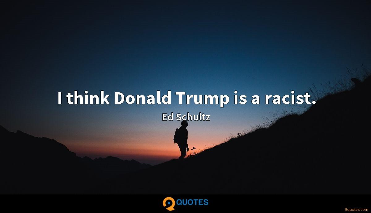 I think Donald Trump is a racist.