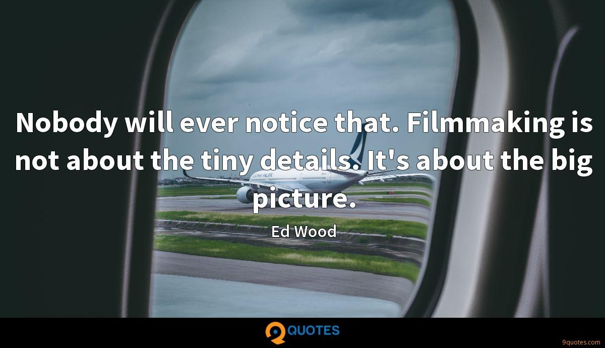 Nobody will ever notice that. Filmmaking is not about the tiny details. It's about the big picture.