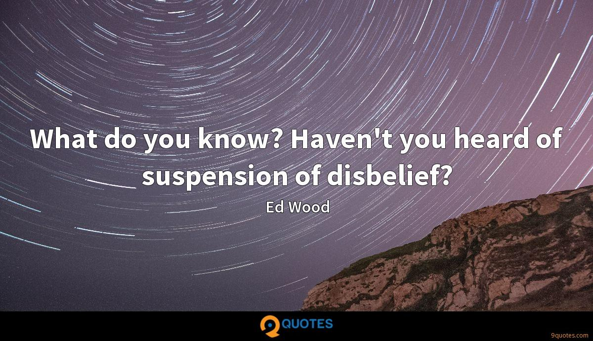 What do you know? Haven't you heard of suspension of disbelief?