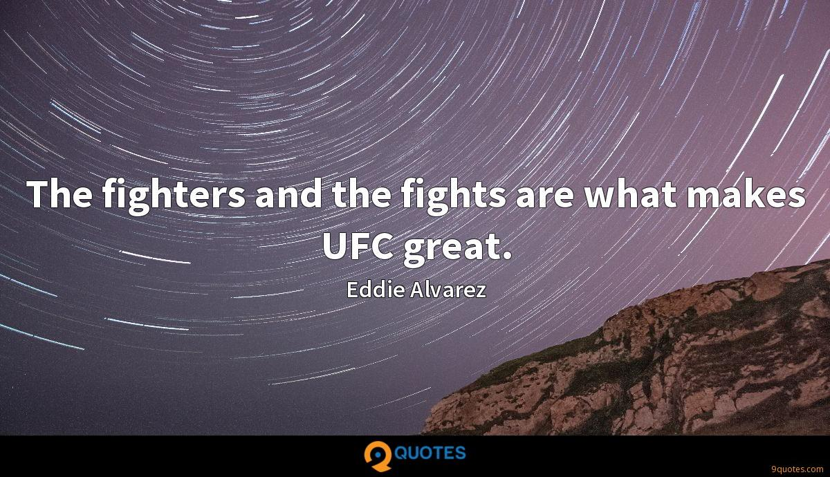 The fighters and the fights are what makes UFC great.