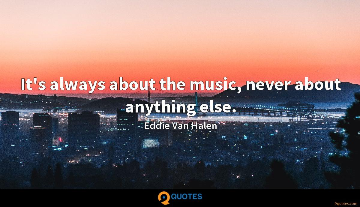 It's always about the music, never about anything else.