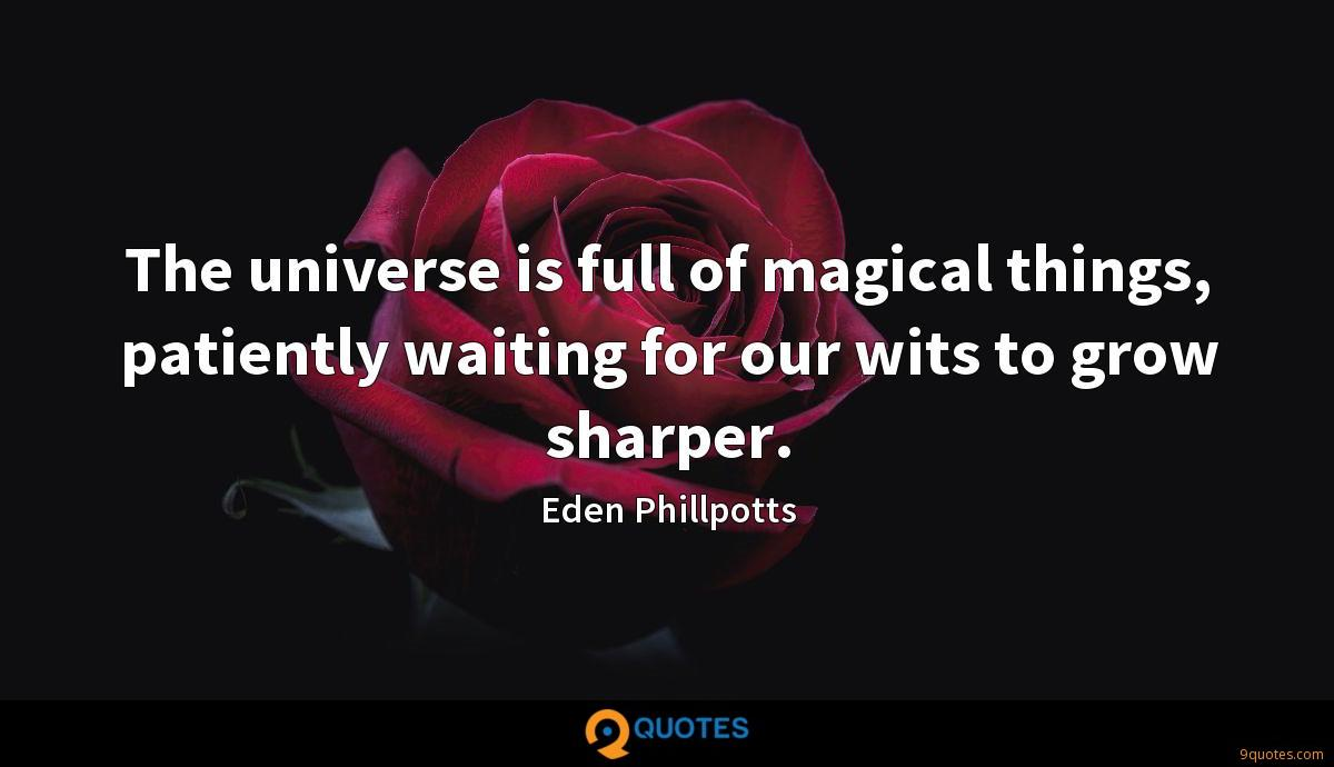 The universe is full of magical things, patiently waiting for our wits to grow sharper.