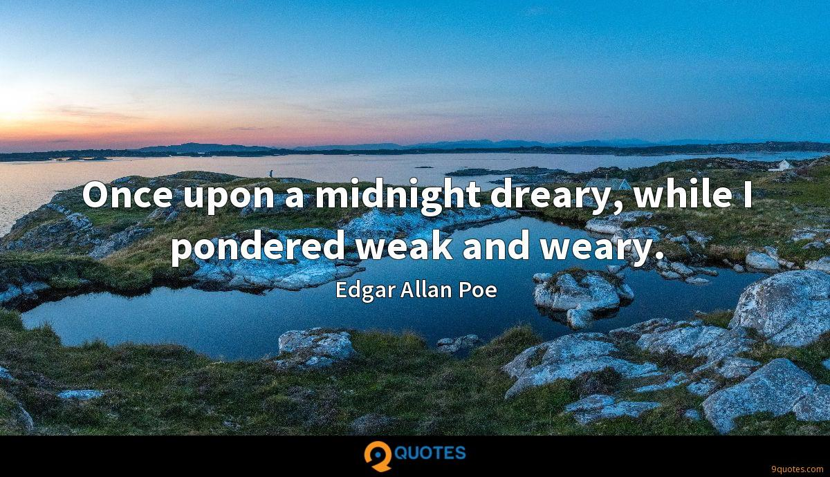 Once upon a midnight dreary, while I pondered weak and weary.
