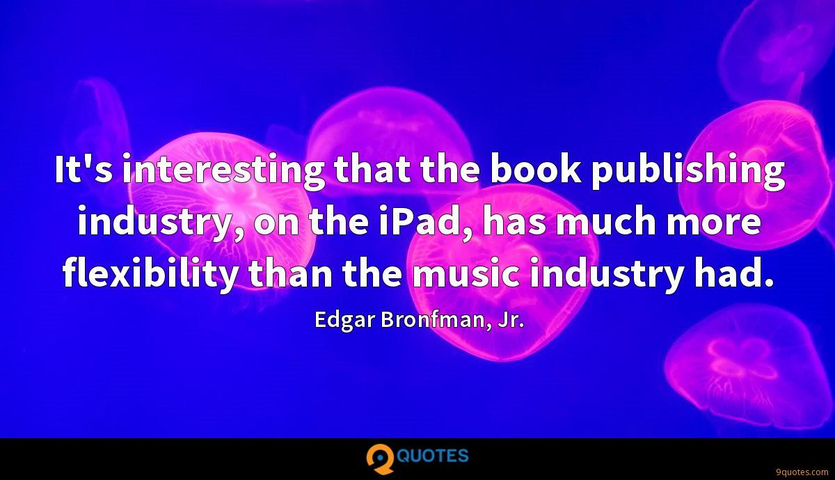 It's interesting that the book publishing industry, on the iPad, has much more flexibility than the music industry had.