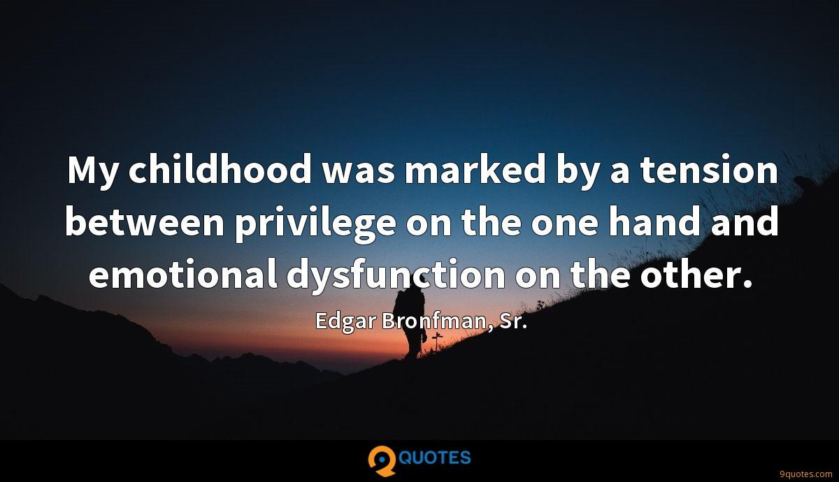 My childhood was marked by a tension between privilege on the one hand and emotional dysfunction on the other.