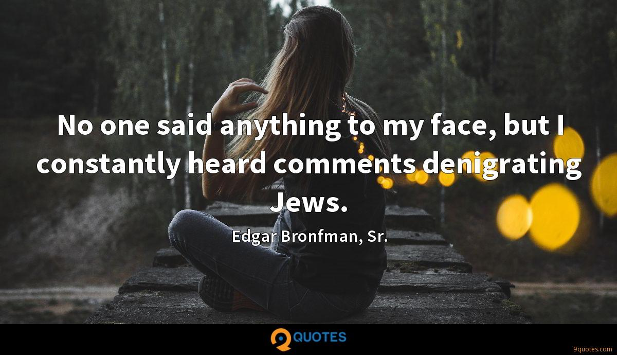 No one said anything to my face, but I constantly heard comments denigrating Jews.