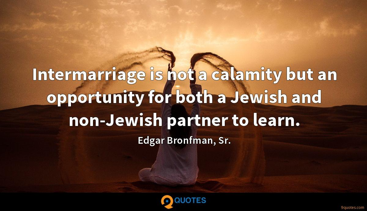 Intermarriage is not a calamity but an opportunity for both a Jewish and non-Jewish partner to learn.