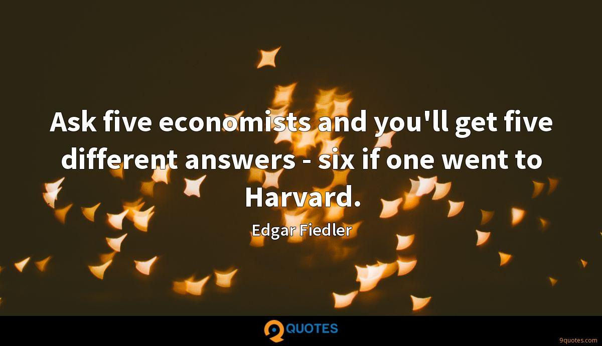 Ask five economists and you'll get five different answers - six if one went to Harvard.