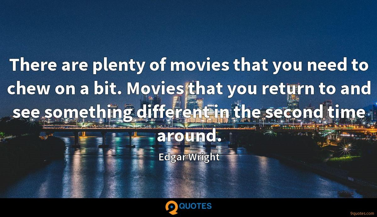 There are plenty of movies that you need to chew on a bit. Movies that you return to and see something different in the second time around.