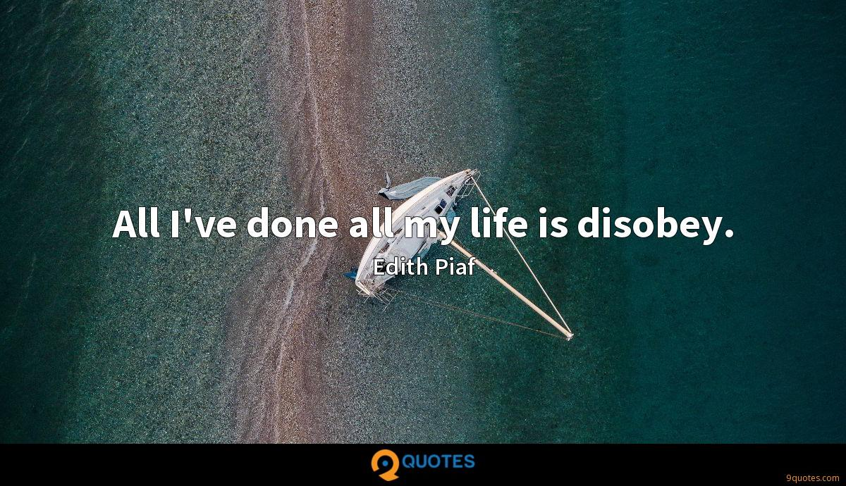 All I've done all my life is disobey.