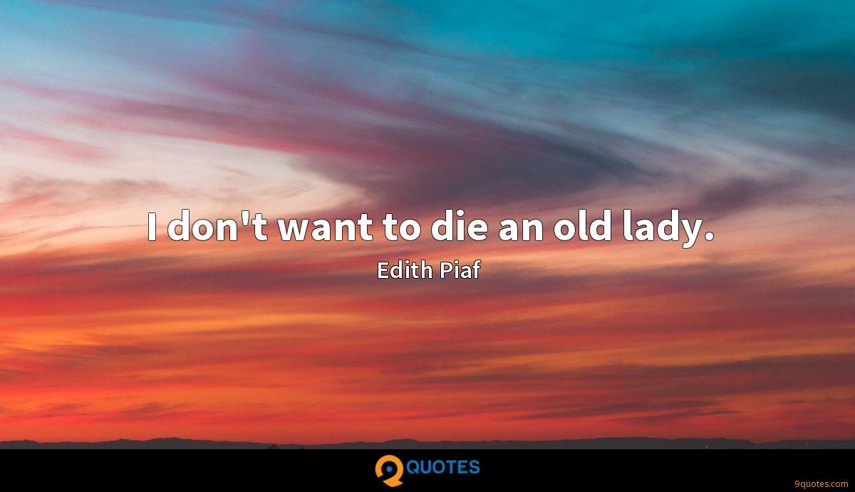 I don't want to die an old lady.