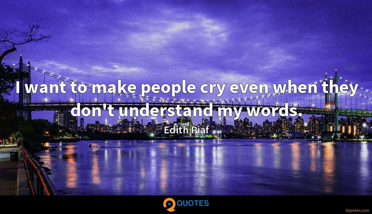 I want to make people cry even when they don't understand my words.