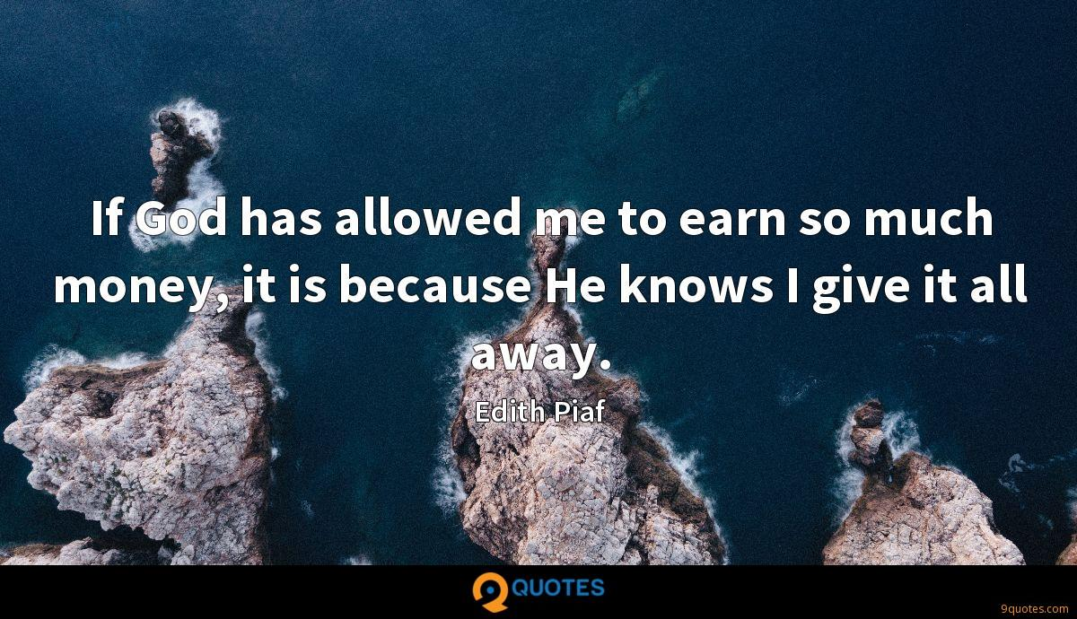 If God has allowed me to earn so much money, it is because He knows I give it all away.