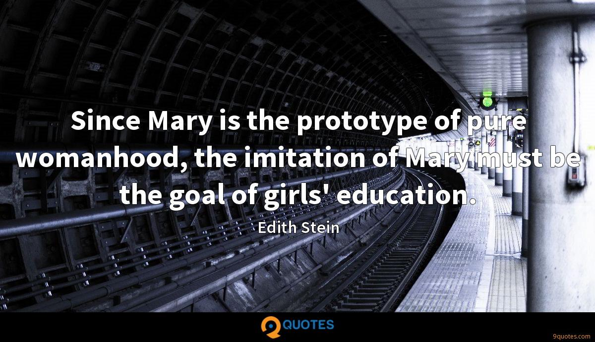 Since Mary is the prototype of pure womanhood, the imitation of Mary must be the goal of girls' education.