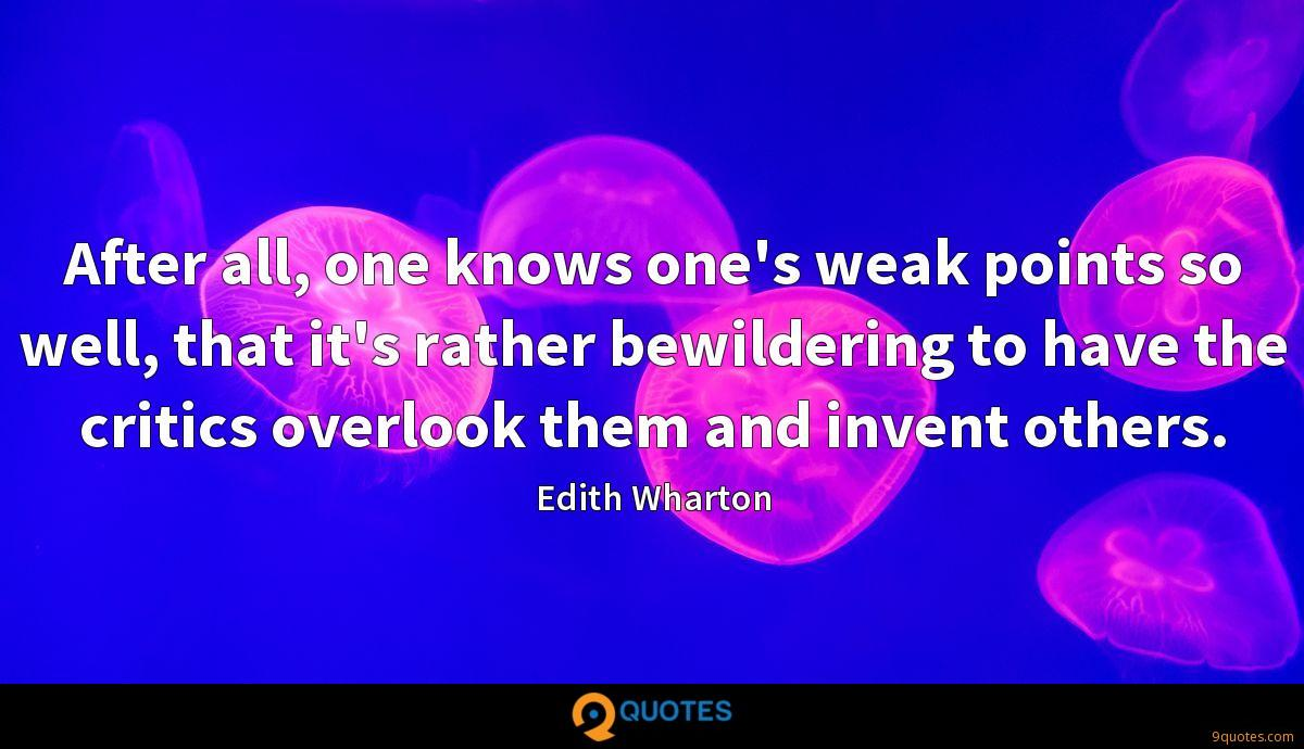 After all, one knows one's weak points so well, that it's rather bewildering to have the critics overlook them and invent others.