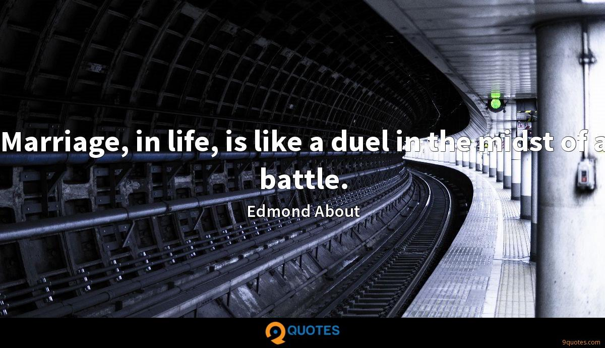 Marriage, in life, is like a duel in the midst of a battle.