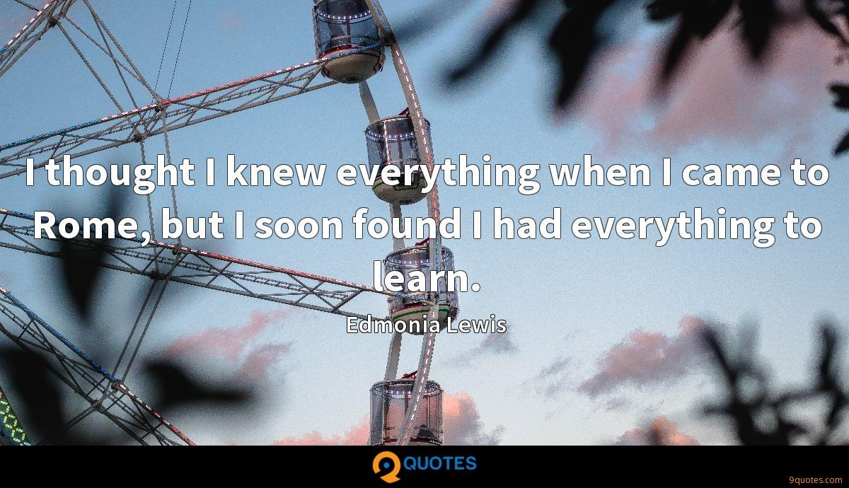 I thought I knew everything when I came to Rome, but I soon found I had everything to learn.
