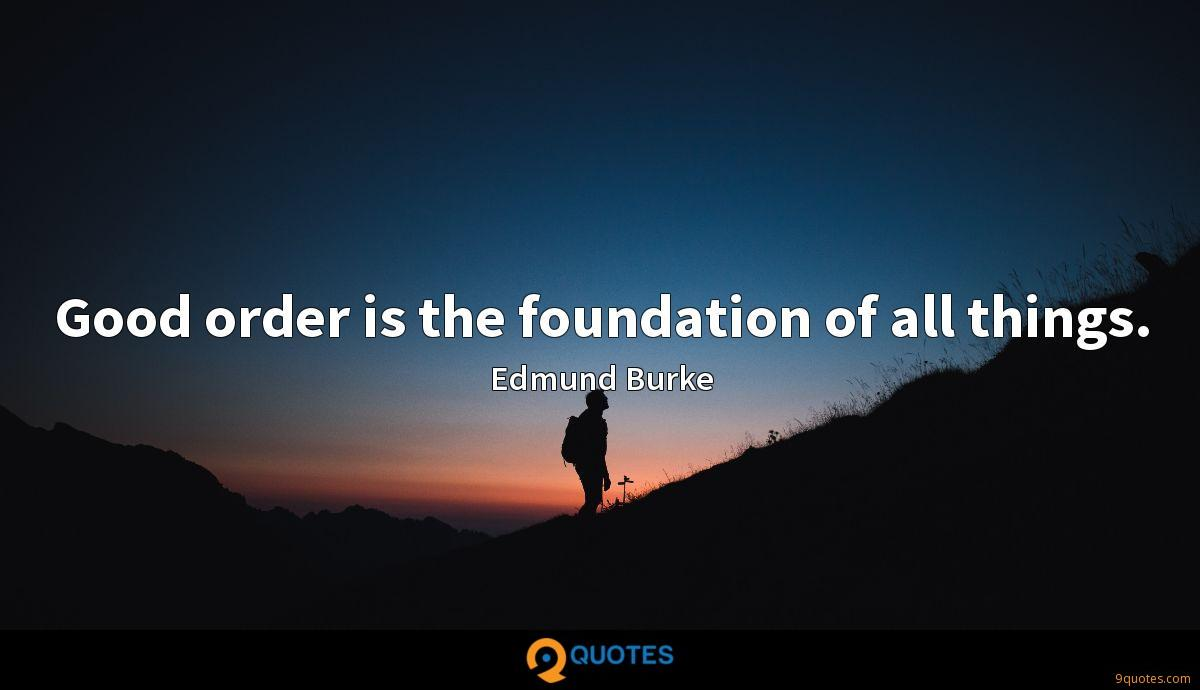 Good order is the foundation of all things.