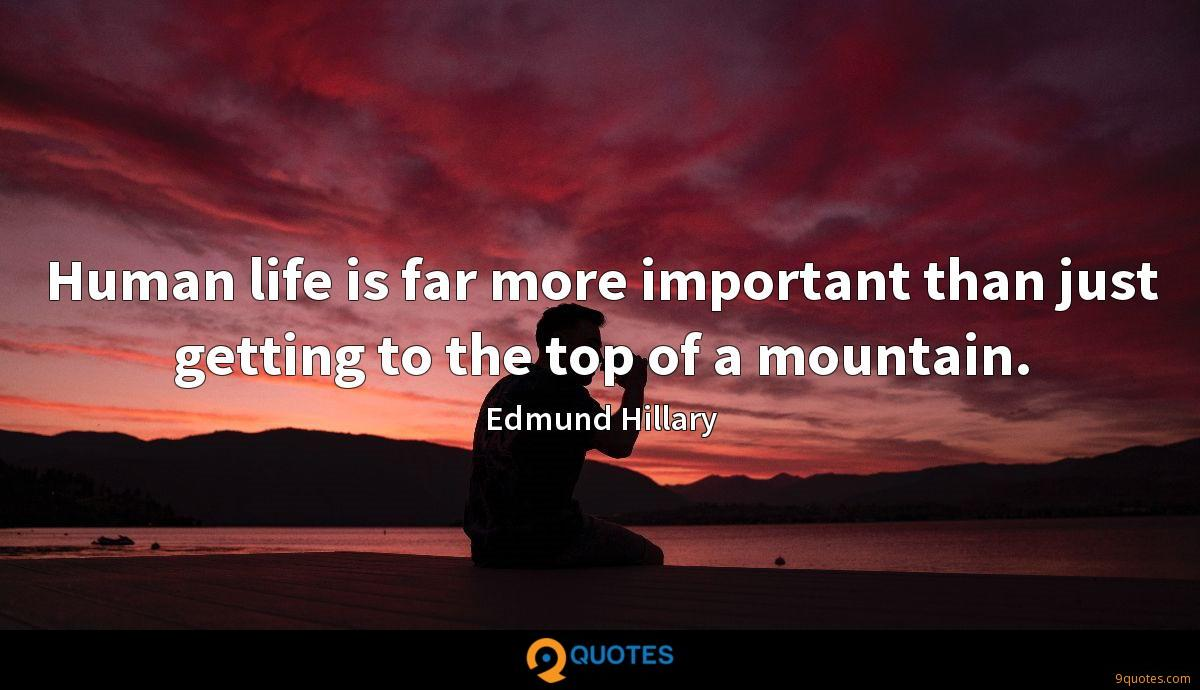 Human life is far more important than just getting to the top of a mountain.