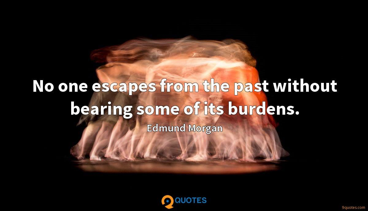 No one escapes from the past without bearing some of its burdens.