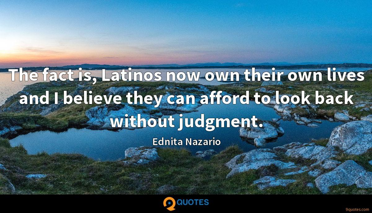The fact is, Latinos now own their own lives and I believe they can afford to look back without judgment.