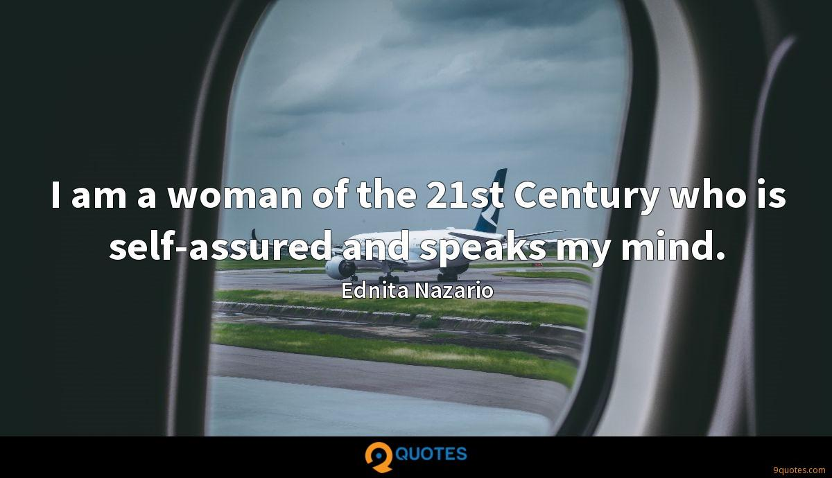 I am a woman of the 21st Century who is self-assured and speaks my mind.