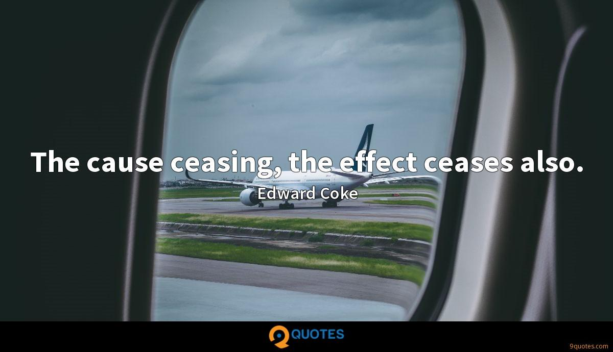 The cause ceasing, the effect ceases also.