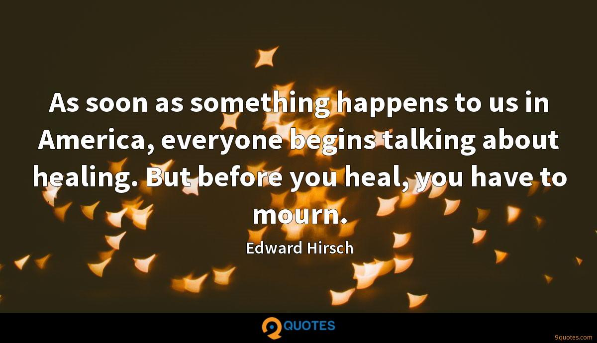 As soon as something happens to us in America, everyone begins talking about healing. But before you heal, you have to mourn.