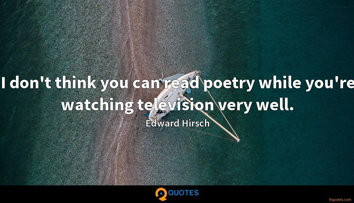 I don't think you can read poetry while you're watching television very well.