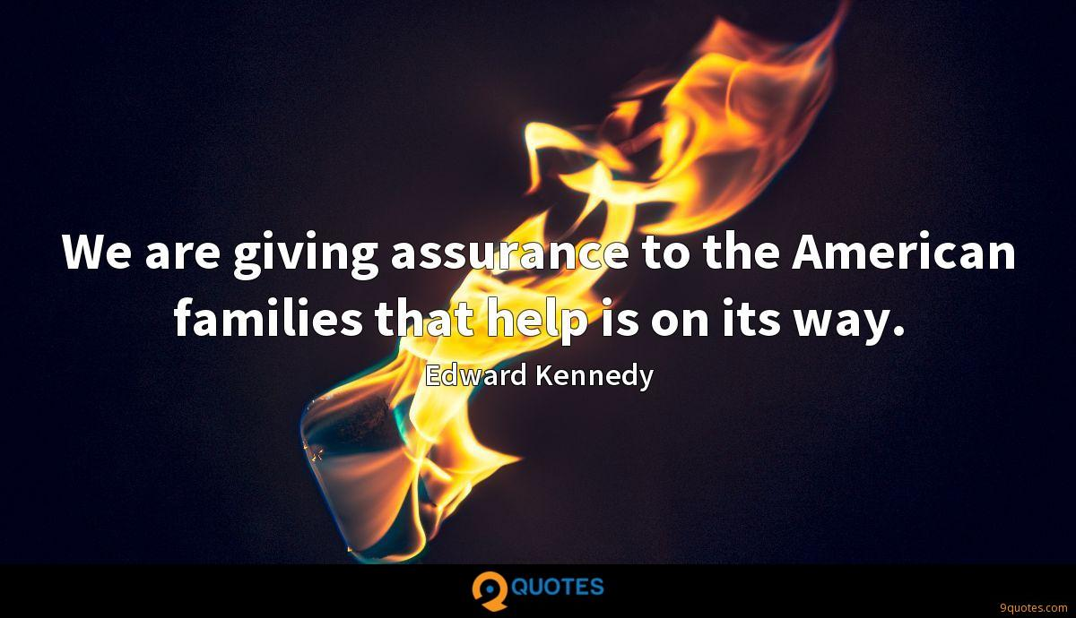 We are giving assurance to the American families that help is on its way.
