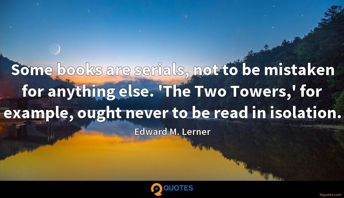 Some books are serials, not to be mistaken for anything else. 'The Two Towers,' for example, ought never to be read in isolation.