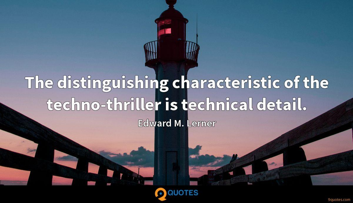 The distinguishing characteristic of the techno-thriller is technical detail.