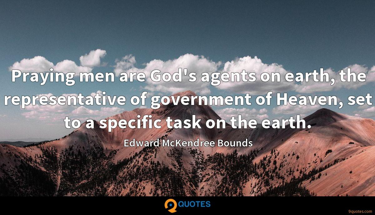 Praying men are God's agents on earth, the representative of government of Heaven, set to a specific task on the earth.