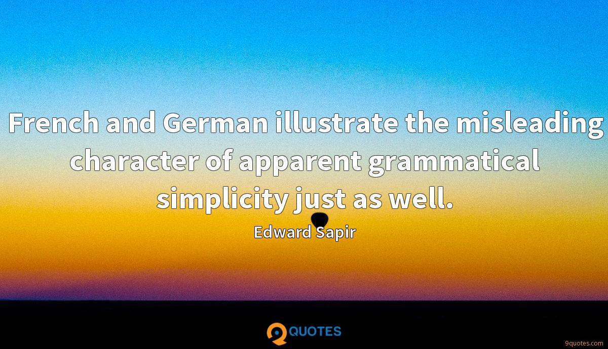 French and German illustrate the misleading character of apparent grammatical simplicity just as well.