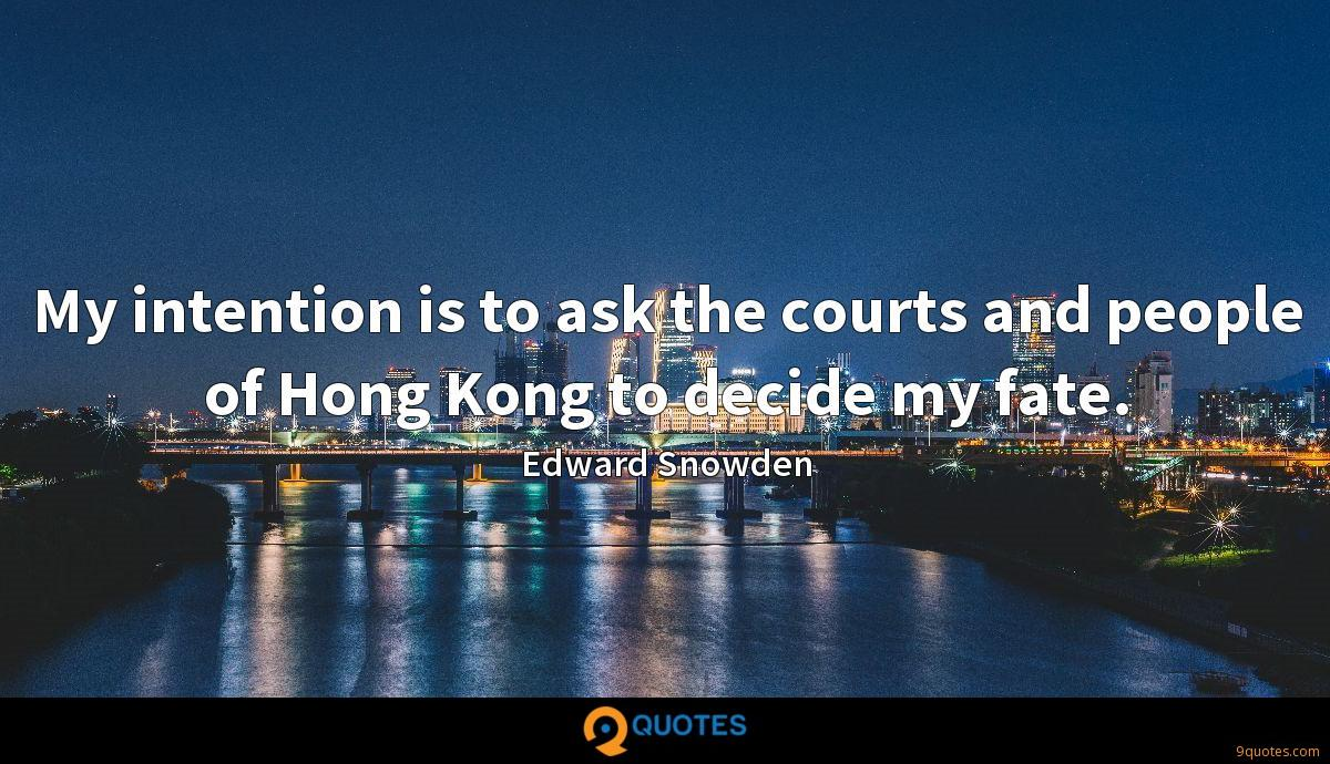 My intention is to ask the courts and people of Hong Kong to decide my fate.