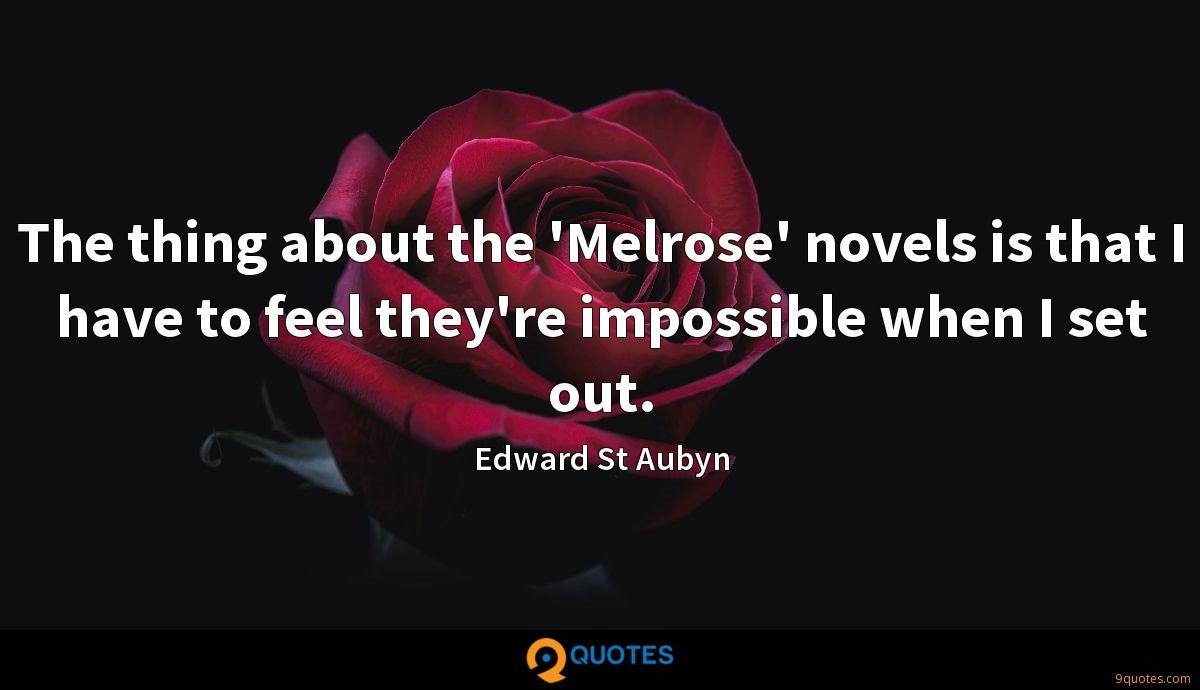 The thing about the 'Melrose' novels is that I have to feel they're impossible when I set out.