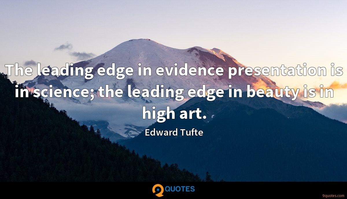 The leading edge in evidence presentation is in science; the leading edge in beauty is in high art.